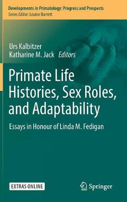 Primate Life Histories, Sex Roles, and Adaptability - Urs Kalbitzer