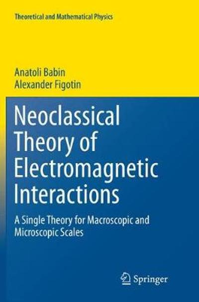 Neoclassical Theory of Electromagnetic Interactions - Anatoli Babin