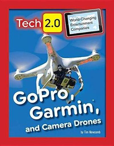 Tech 2.0 World-Changing Entertainment Companies: GoPro, Garmin, and Camera Drones - Tim Newcomb