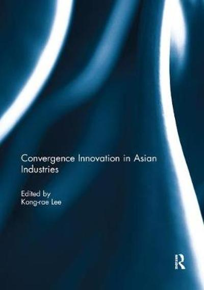 Convergence Innovation in Asian Industries - Kong-Rae Lee