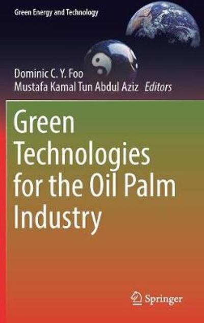 Green Technologies for the Oil Palm Industry - Dominic C.Y. Foo