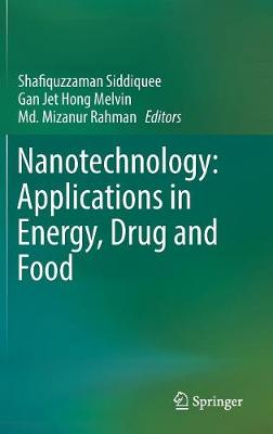 Nanotechnology: Applications in Energy, Drug and Food - Shafiquzzaman Siddiquee