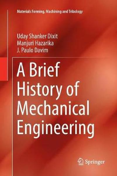 A Brief History of Mechanical Engineering - Uday Shanker Dixit