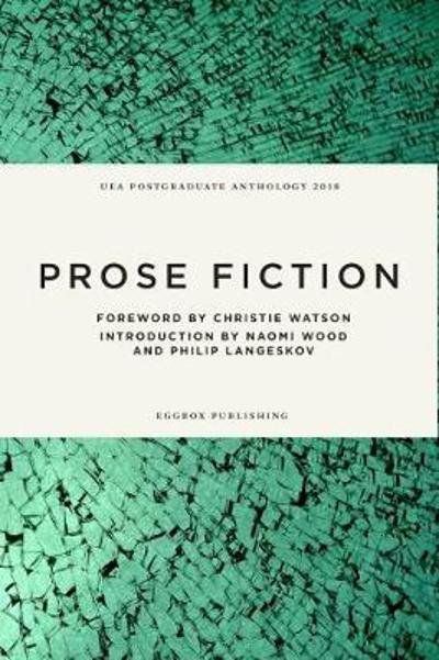 UEA Creative Writing Anthology Prose Fiction - Christie Watson
