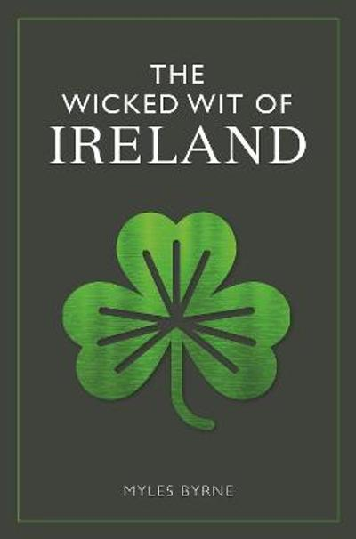 The Wicked Wit of Ireland - Myles Byrne