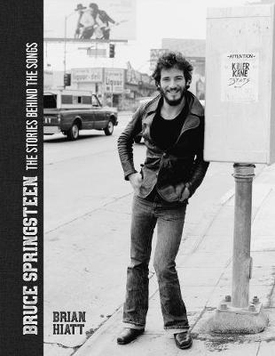 Bruce Springsteen: The Stories Behind the Songs - Brian Hiatt