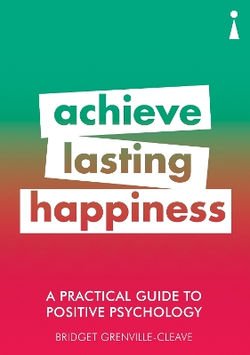 A Practical Guide to Positive Psychology - Bridget Grenville-Cleave