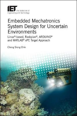 Embedded Mechatronics System Design for Uncertain Environments - Cheng Siong Chin