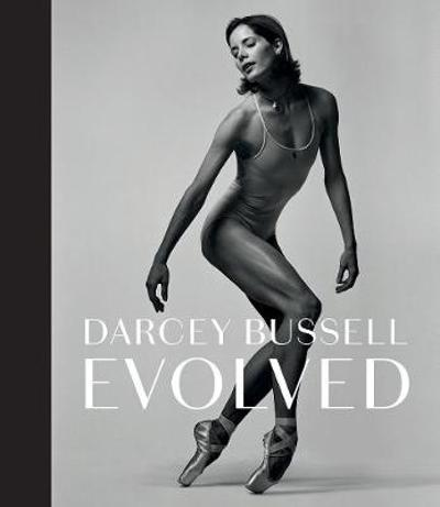 Darcey Bussell: Evolved - Darcey Bussell