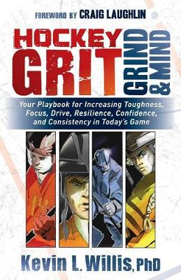 Hockey Grit, Grind, and Mind - Kevin L. Willis