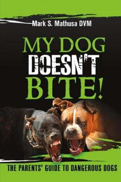 My Dog Doesn't Bite - Mark S. Mathusa
