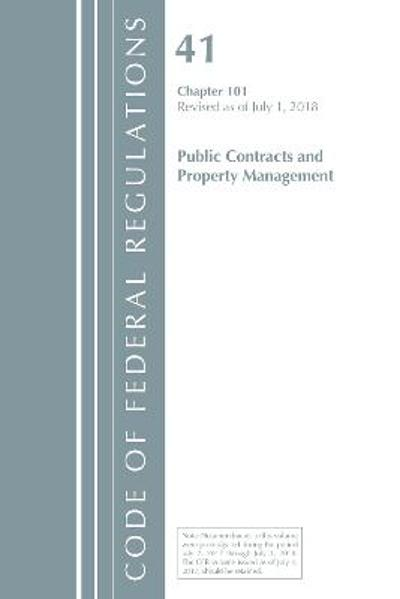 Code of Federal Regulations, Title 41 Public Contracts and Property Management 101, Revised as of July 1, 2018 - Office Of The Federal Register (U.S.)