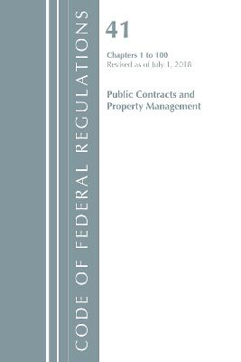 Code of Federal Regulations, Title 41 Public Contracts and Property Management 1-100, Revised as of July 1, 2018 - Office Of The Federal Register (U.S.)