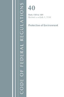 Code of Federal Regulations, Title 40 Protection of the Environment 150-189, Revised as of July 1, 2018 - Office Of The Federal Register (U.S.)