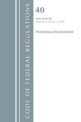 Code of Federal Regulations, Title 40: Parts 82-86 (Protection of Environment) - Office Of The Federal Register (U.S.)