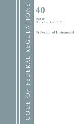 Code of Federal Regulations, Title 40: Part 80 (Protection of Environment) Air Programs - Office Of The Federal Register (U.S.)