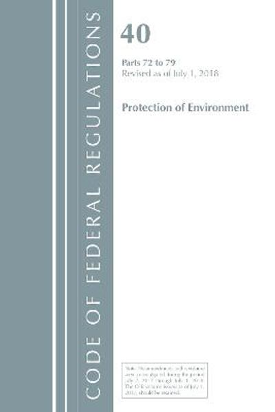 Code of Federal Regulations, Title 40: Parts 72-79 (Protection of Environment) Air Programs - Office Of The Federal Register (U.S.)