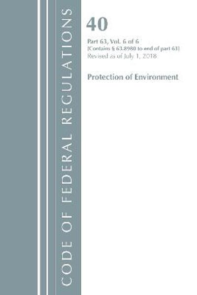 Code of Federal Regulations, Title 40 Protection of the Environment 63.8980-End, Revised as of July 1, 2018 V 6 of 6 - Office Of The Federal Register (U.S.)