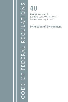 Code of Federal Regulations, Title 40 Protection of the Environment 63.1440-63.6175, Revised as of July 1, 2018 Vol 4 of 6 - Office Of The Federal Register (U.S.)