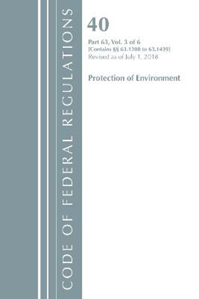 Code of Federal Regulations, Title 40 Protection of the Environment 63.1200-63.1439, Revised as of July 1, 2018 - Office Of The Federal Register (U.S.)