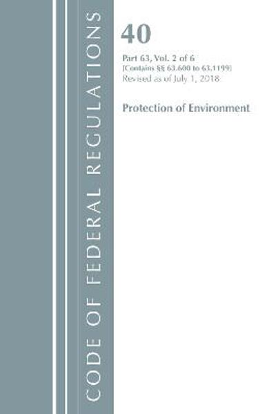 Code of Federal Regulations, Title 40 Protection of the Environment 63.600-63.1199, Revised as of July 1, 2018 - Office Of The Federal Register (U.S.)