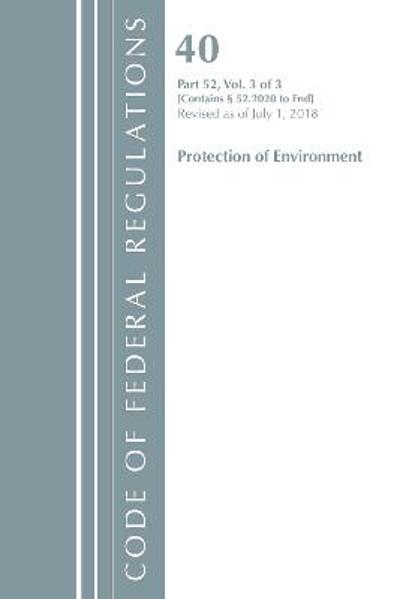 Code of Federal Regulations, Title 40 Protection of the Environment 52.2020-End of Part 52, Revised as of July 1, 2018 - Office Of The Federal Register (U.S.)