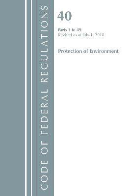 Code of Federal Regulations, Title 40 Protection of the Environment 1-49, Revised as of July 1, 2018 - Office Of The Federal Register (U.S.)