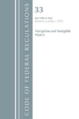 Code of Federal Regulations, Title 33 Navigation and Navigable Waters 200-End, Revised as of July 1, 2018 - Office Of The Federal Register (U.S.)
