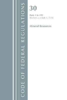 Code of Federal Regulations, Title 30 Mineral Resources 1-199, Revised as of July 1, 2018 - Office Of The Federal Register (U.S.)