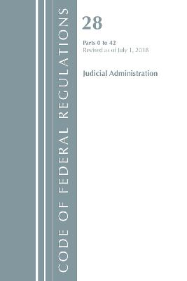 Code of Federal Regulations, Title 28 Judicial Administration 0-42, Revised as of July 1, 2018 - Office Of The Federal Register (U.S.)