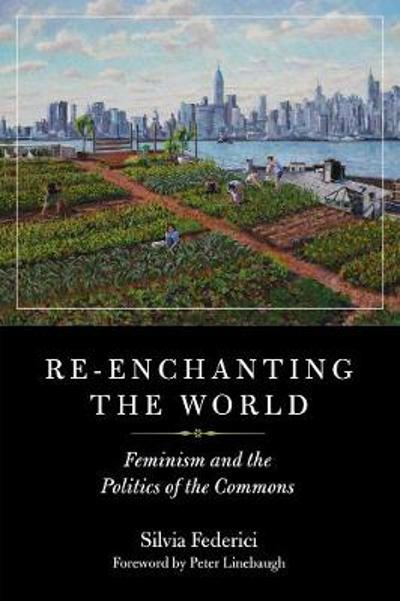 Re-enchanting The World - Silvia Federici