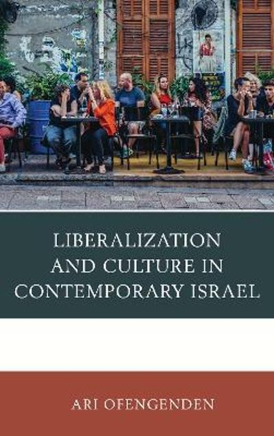 Liberalization and Culture in Contemporary Israel - Ari Ofengenden