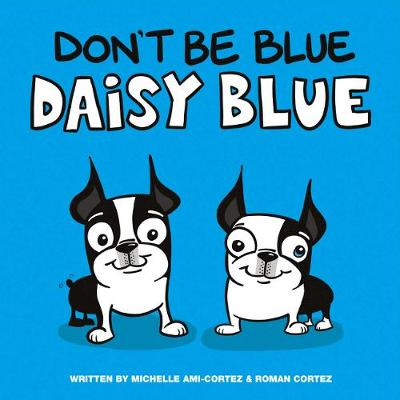 Don't Be Blue Daisy Blue - Roman Cortez