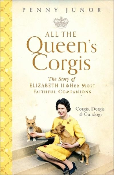 All The Queen's Corgis - Penny Junor