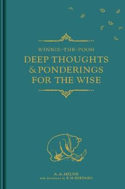 Winnie-the-Pooh: Deep Thoughts & Ponderings for the Wise - A. A. Milne