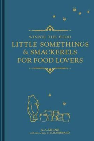 Winnie-the-Pooh: Little Somethings & Smackerels for Food Lovers - A. A. Milne