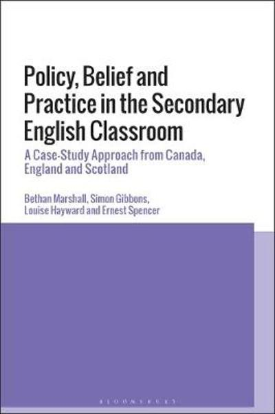 Policy, Belief and Practice in the Secondary English Classroom - Dr Bethan Marshall