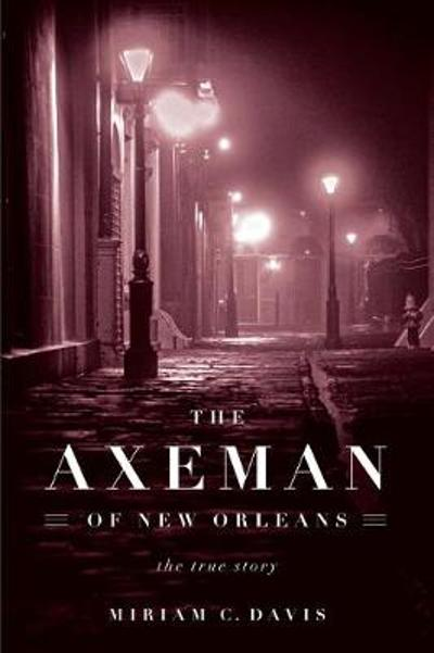 The Axeman of New Orleans - Miriam C. Davis