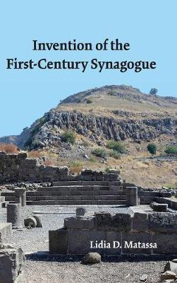 Invention of the First-Century Synagogue - Lidia Matassa