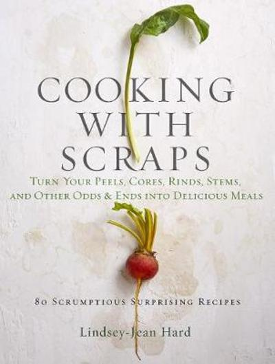 Cooking with Scraps - Lindsay-Jean Hard