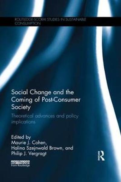 Social Change and the Coming of Post-consumer Society - Maurie J Cohen