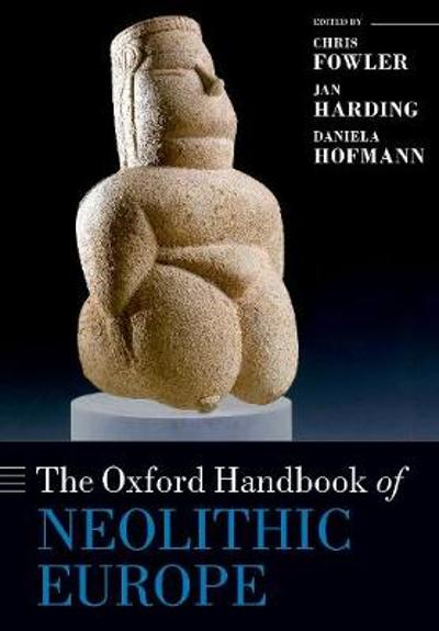 The Oxford Handbook of Neolithic Europe - Chris Fowler