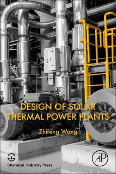 Design of Solar Thermal Power Plants - Zhifeng Wang