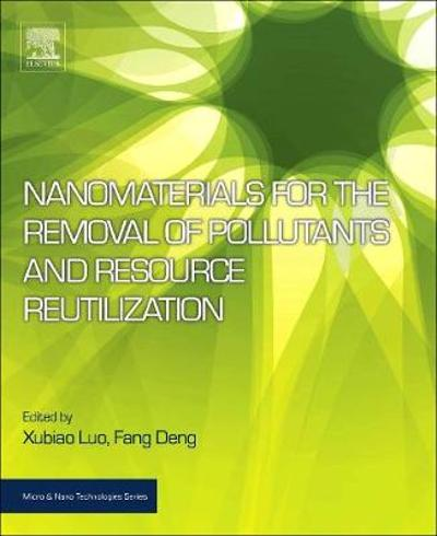 Nanomaterials for the Removal of Pollutants and Resource Reutilization - Xubiao Luo