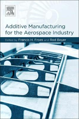Additive Manufacturing for the Aerospace Industry - Francis H. Froes