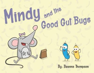 Mindy and the Good Gut Bugs - Brenna Thompson