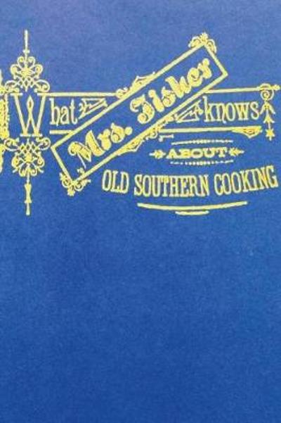 What Mrs. Fisher Knows about Southern Cooking - Abby Fisher