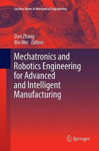 Mechatronics and Robotics Engineering for Advanced and Intelligent Manufacturing - Dan Zhang