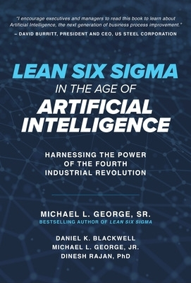 Lean Six Sigma in the Age of Artificial Intelligence: Harnessing the Power of the Fourth Industrial Revolution - Dan Blackwell