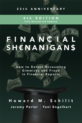 Financial Shenanigans, Fourth Edition:  How to Detect Accounting Gimmicks and Fraud in Financial Reports - Howard Mark Schilit